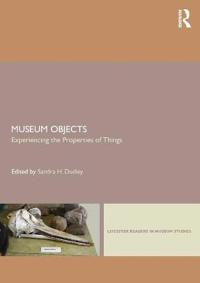 Museum Objects: Experiencing the Properties of Things