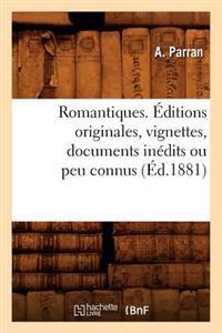 Romantiques. �ditions Originales, Vignettes, Documents In�dits Ou Peu Connus (�d.1881)