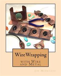 Wirewrapping with Wire and Metal