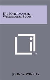 Dr. John Marsh, Wilderness Scout