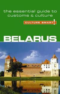Culture Smart! Belarus: A Quick Guide to Customs and Culture