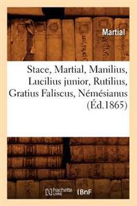Stace, Martial, Manilius, Lucilius Junior, Rutilius, Gratius Faliscus, Nemesianus (Ed.1865)