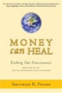 Money Can Heal: Evolving Our Consciousness: The Story of RSF and Its Innovations in Social Finance