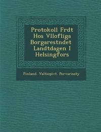 Protokoll F¿rdt Hos V¿llofliga Borgarest¿ndet ¿ Landtdagen I Helsingfors