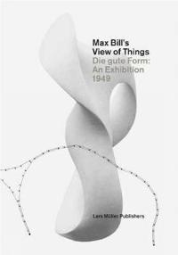 Max Bill's View of Things: Die Gute Form: An Exhibition 1949