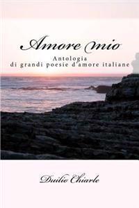 Amore Mio: Le Grandi Poesie d'Amore Della Letteratura Italiana