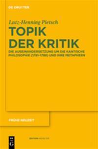 Topik Der Kritik: Die Auseinandersetzung Um Die Kantische Philosophie (1781-1788) Und Ihre Metaphern