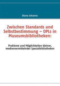 """Zwischen Standards Und Selbstbestimmung """" Opls in Museumsbibliotheken"""