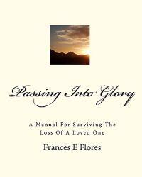 Passing Into Glory: A Manual for Surviving the Loss of a Loved One