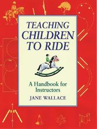 Teaching children to ride - a handbook for instuctors