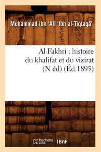 Al-Fakhri: Histoire Du Khalifat Et Du Vizirat (N Ed) (Ed.1895)