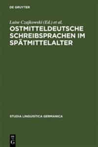 Ostmitteldeutsche Schreibsprachen Im Spatmittelalter/ East Middle German Written Languages in the Late Middle Ages