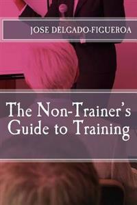 The Non-Trainer's Guide to Training