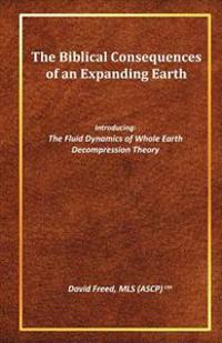 The Biblical Consequences of an Expanding Earth: The Fluid Dynamics of Whole Earth Decompression Theory