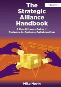 Strategic alliance handbook - a practitioners guide to business-to-business