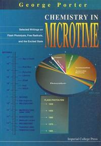 Chemistry In Microtime: Selected Writings On Flash Photolysis, Free Radicals, And The Excited State