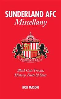 Sunderland AFC Miscellany: Black Cats Trivia, History, Facts & Stats