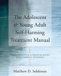 The Adolescent and Young Adult Self-Harming Treatment Manual