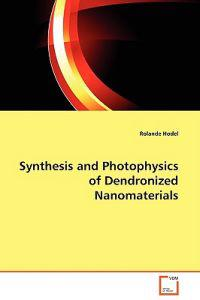 Synthesis and Photophysics of Dendronized Nanomaterials