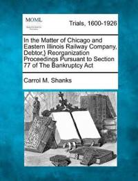 In the Matter of Chicago and Eastern Illinois Railway Company, Debtor, } Reorganization Proceedings Pursuant to Section 77 of the Bankruptcy ACT