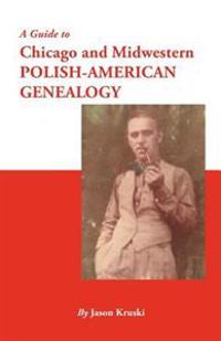 A Guide to Chicago and Midwestern Polish-American Genealogy