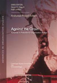 Against the grain - Advances in Postcolonial Organization Studies