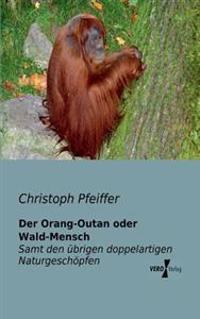Der Orang-Outan Oder Wald-Mensch