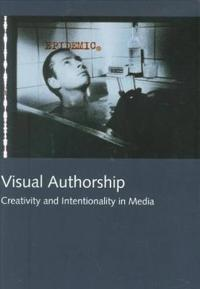 Visual Authorship: Creativity and Intentionality in Media (Northern Lights - Film and Media Studies Yearbook 2004)