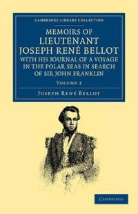 Memoirs of Lieutenant Joseph Rene Bellot, with his Journal of a Voyage in the Polar Seas in Search of Sir John Franklin 2 Volume Set Memoirs of Lieutenant Joseph Rene Bellot, with his Journal of a Voyage in the Polar Seas in Search of Sir John Franklin