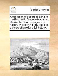 A Collection of Papers Relating to the East India Trade