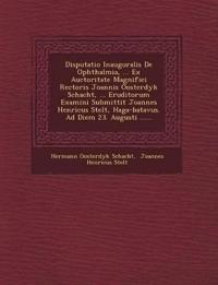 Disputatio Inauguralis De Ophthalmia, ... Ex Auctoritate Magnifici Rectoris Joannis Oosterdyk Schacht, ... Eruditorum Examini Submittit Joannes Henric