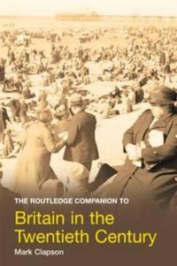 The Routledge Companion to Britain in the Twentieth Century