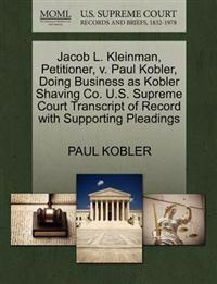 Jacob L. Kleinman, Petitioner, V. Paul Kobler, Doing Business as Kobler Shaving Co. U.S. Supreme Court Transcript of Record with Supporting Pleadings