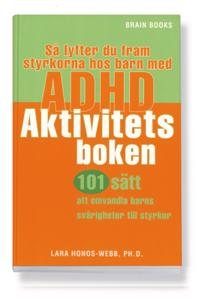 Så lyfter du fram styrkorna hos barn med ADHD : aktivitetsboken : 101 sätt att omvandla barns svårigheter till styrkor
