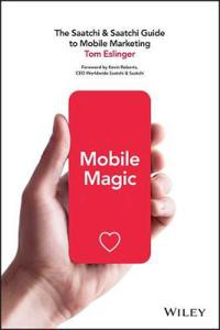 Mobile Magic: The Saatchi and Saatchi Guide to Mobile Marketing