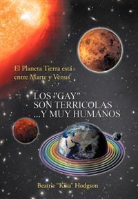 Los Gay Son Terricolas Y Muy Humanos