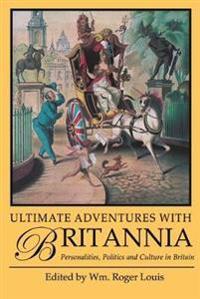 Ultimate Adventures with Britannia: Personalities, Politics and Culture in Britain