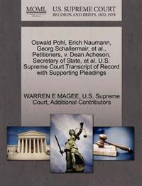 Oswald Pohl, Erich Naumann, Georg Schallermair, et al., Petitioners, V. Dean Acheson, Secretary of State, et al. U.S. Supreme Court Transcript of Record with Supporting Pleadings