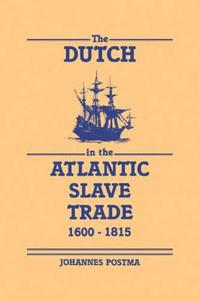 The Dutch in the Atlantic Slave Trade, 1600-1815