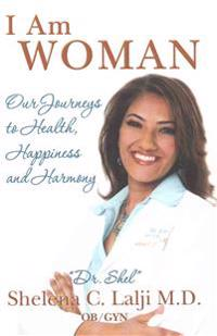 I Am Woman: Our Journeys to Health, Happiness and Harmony