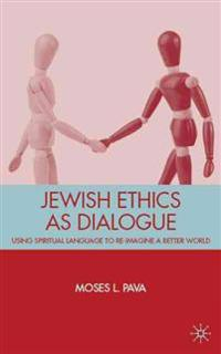 Jewish Ethics As Dialogue