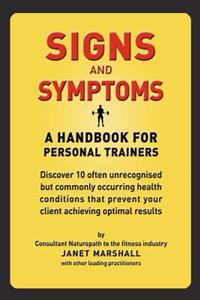 Signs and Symptoms: A Handbook for Personal Trainers: Discover 10 Often Unrecognised But Commonly Occurring Health Conditions That Prevent