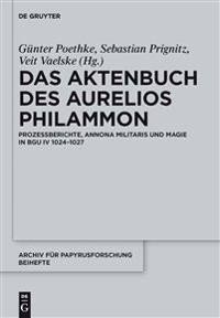 Das Aktenbuch Des Aurelios Philammon: Prozessberichte, Annona Militaris Und Magie in Bgu IV 1024-1027