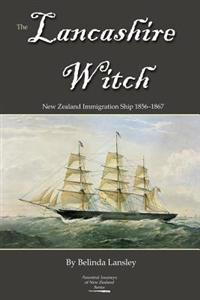 The Lancashire Witch: New Zealand Immigration Ship 1856-1867