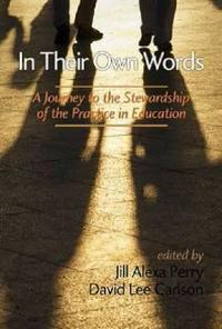 In Their Own Words: A Journey to the Stewardship of the Practice of Education (Hc)