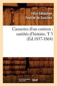 Causeries d'Un Curieux: Vari�t�s d'Histoire. T 3 (�d.1857-1864)
