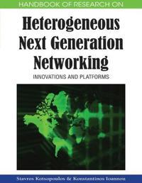 Handbook of Research on Heterogeneous Next Generation Networking