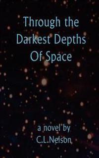 Through the Darkest Depths of Space
