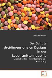 Der Schutz Dreidimensionalen Designs in Der Lebensmittelindustrie