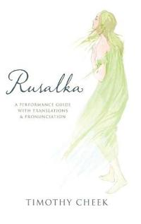 Rusalka: A Performance Guide with Translations and Pronunciation